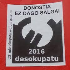 """""""DONOSTIA EZ DAGO SALGAI! 2016 DESOKUPATU"""""""