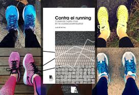 """Libro """"Contra el running. Corriendo hasta morir en la ciudad postindustrial"""""""