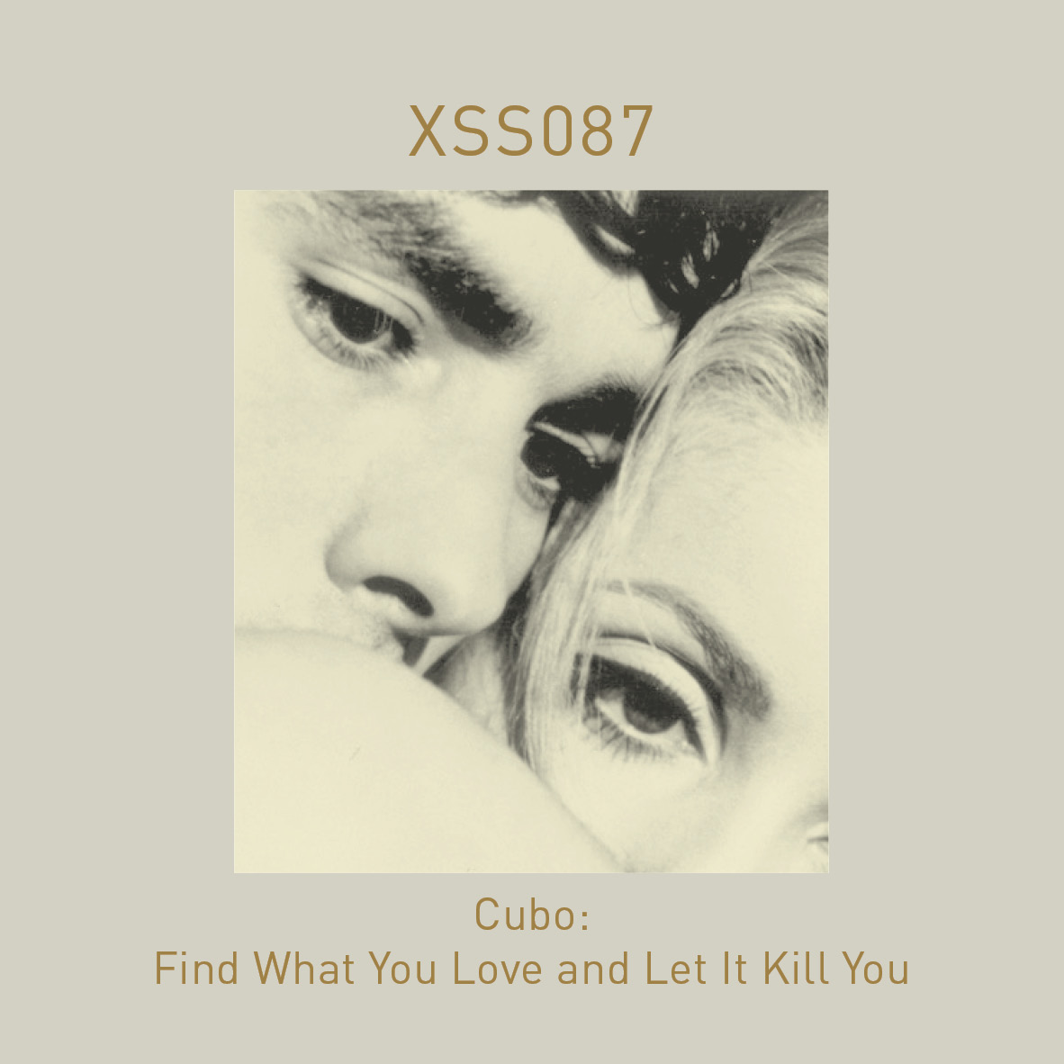 XSS087 | Cubo | Find What You Love and Let It Kill You