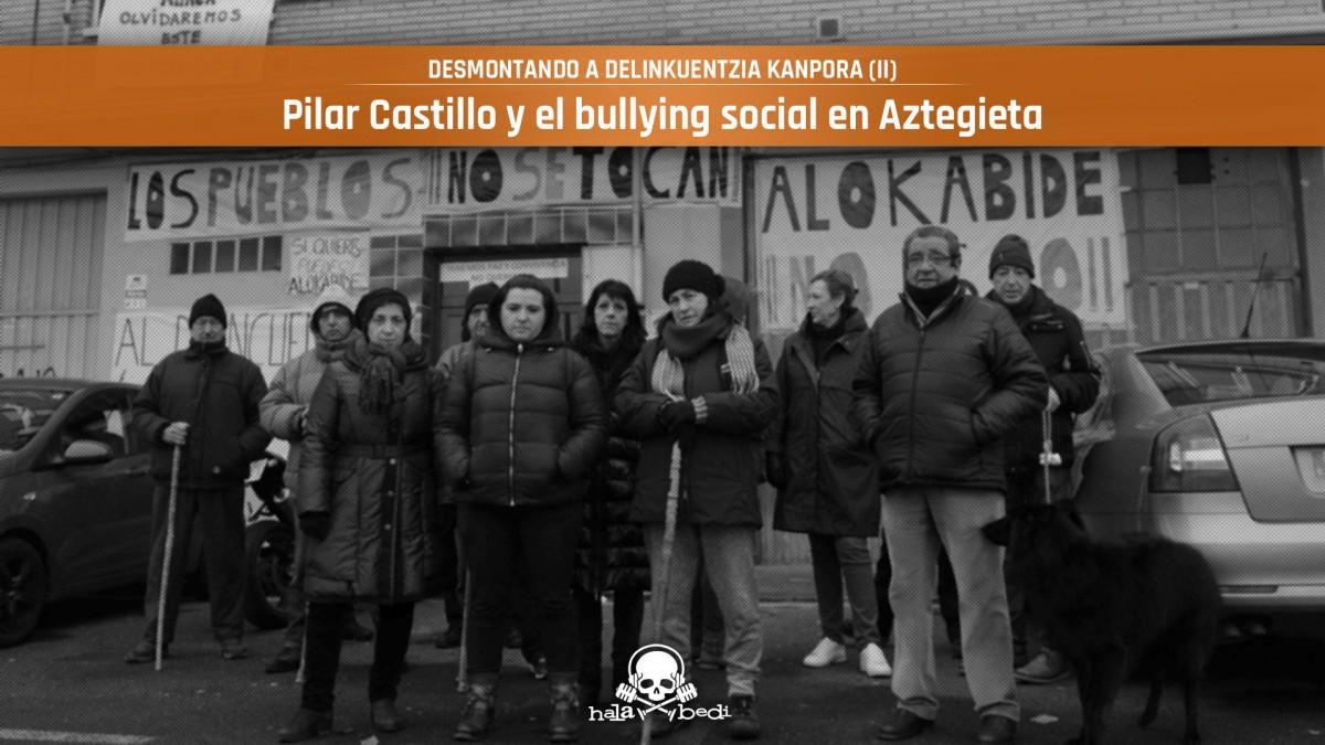 Pilar Castillo y el bullying social en Aztegieta | Desmontando a Delinkuentzia Kanpora (II)