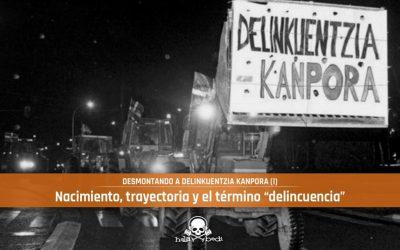 """Nacimiento, trayectoria y el término """"delincuencia""""   Desmontando a Delinkuentzia Kanpora (I)"""