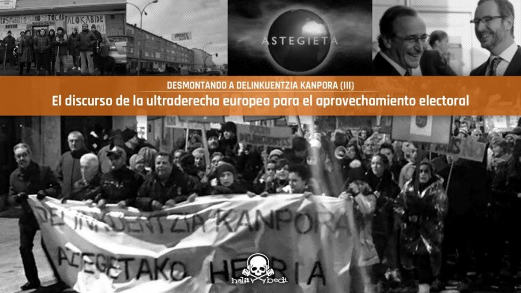 El discurso de la ultraderecha europea para el aprovechamiento electoral | Desmontando a Delinkuentzia Kanpora (III)
