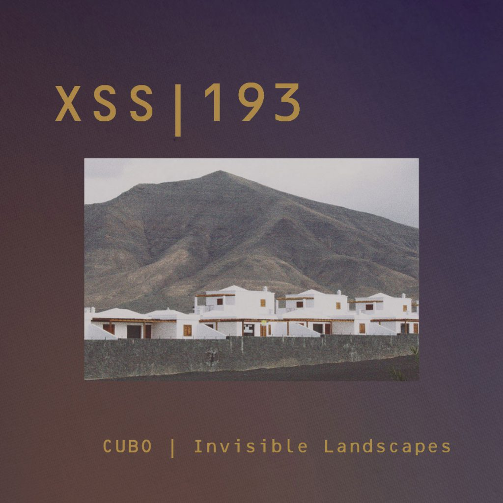 XSS193 | Cubo | Invisible Landscapes